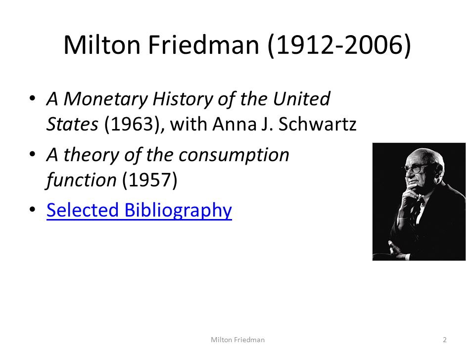 Milton Friedman (1912-2006) A Monetary History of the United States (1963), with Anna J.