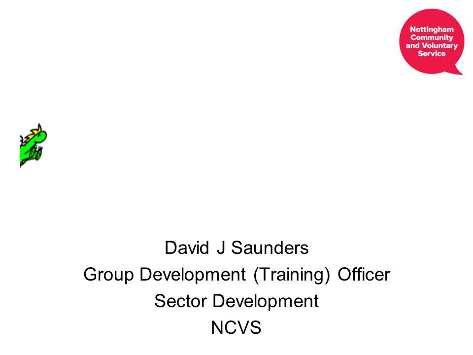 David J Saunders Group Development (Training) Officer Sector Development NCVS