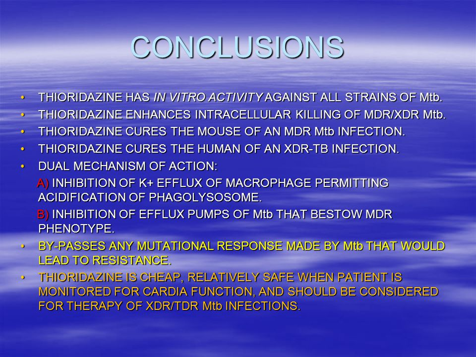 CONCLUSIONS THIORIDAZINE HAS IN VITRO ACTIVITY AGAINST ALL STRAINS OF Mtb.THIORIDAZINE HAS IN VITRO ACTIVITY AGAINST ALL STRAINS OF Mtb.