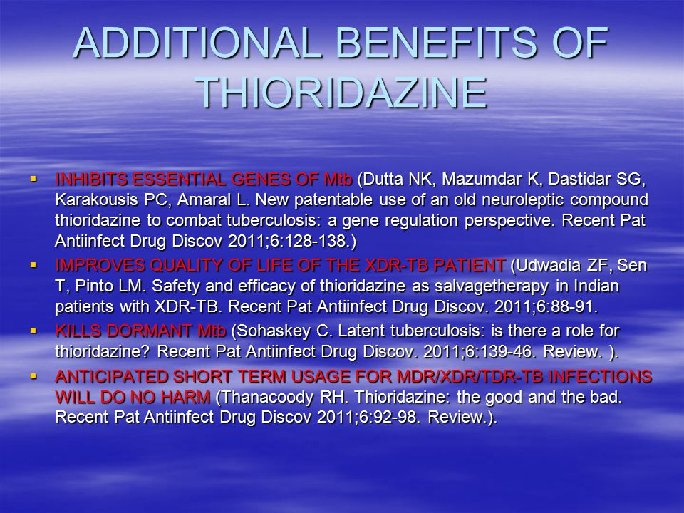 ADDITIONAL BENEFITS OF THIORIDAZINE  INHIBITS ESSENTIAL GENES OF Mtb (Dutta NK, Mazumdar K, Dastidar SG, Karakousis PC, Amaral L.