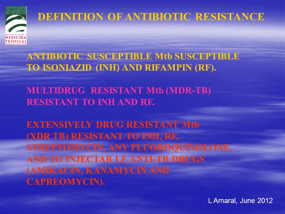 L Amaral, June 2012 ANTIBIOTIC SUSCEPTIBLE Mtb SUSCEPTIBLE TO ISONIAZID (INH) AND RIFAMPIN (RF).