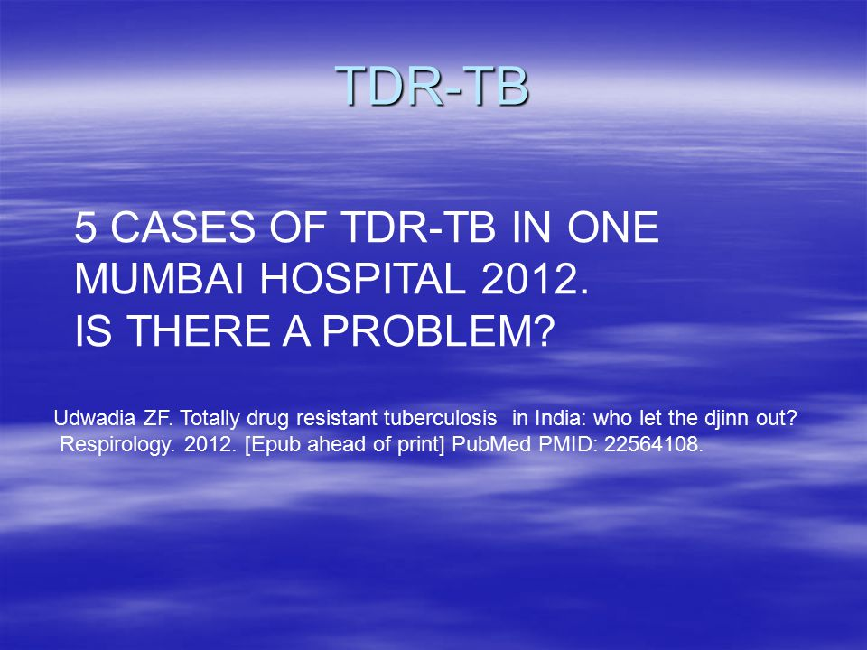 TDR-TB 5 CASES OF TDR-TB IN ONE MUMBAI HOSPITAL 2012.