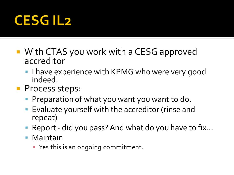  With CTAS you work with a CESG approved accreditor  I have experience with KPMG who were very good indeed.