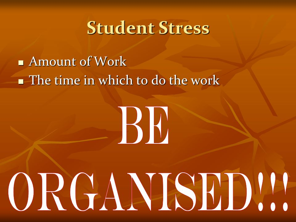Student Stress Amount of Work Amount of Work The time in which to do the work The time in which to do the work