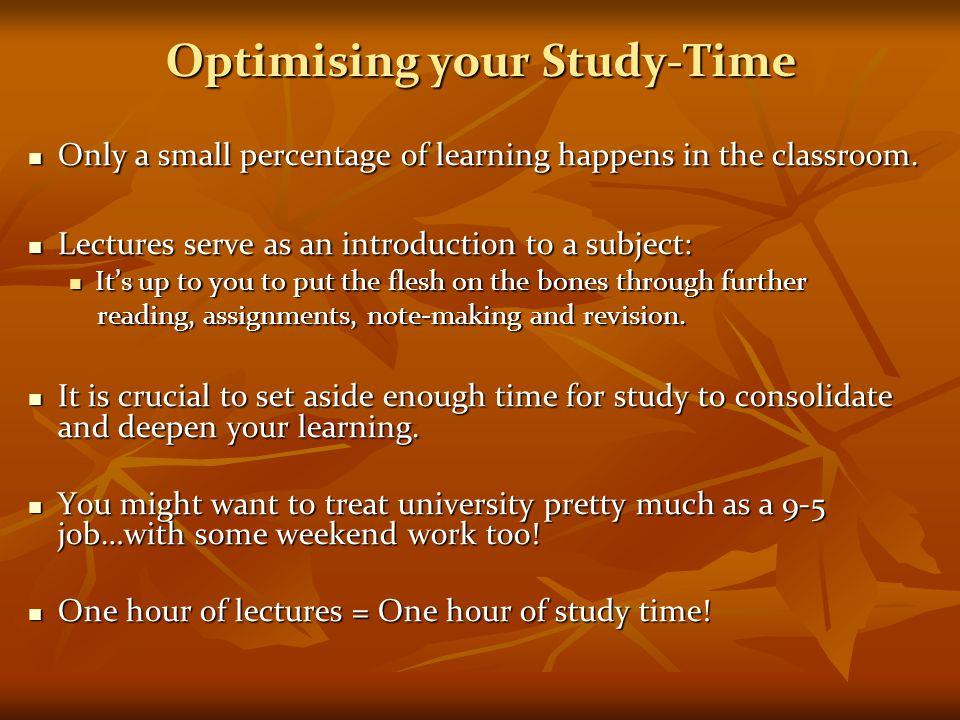 Optimising your Study-Time Only a small percentage of learning happens in the classroom.
