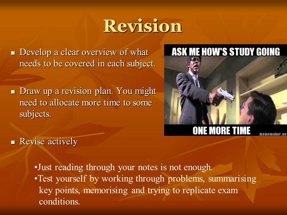 Revision Develop a clear overview of what needs to be covered in each subject. Develop a clear overview of what needs to be covered in each subject. D