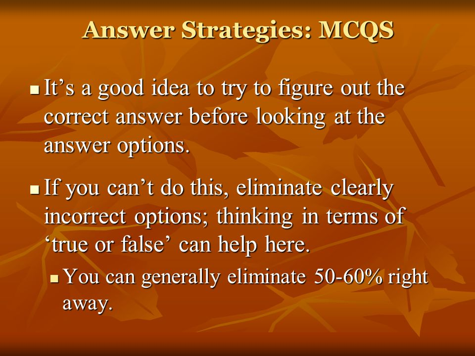 Answer Strategies: MCQS It's a good idea to try to figure out the correct answer before looking at the answer options. It's a good idea to try to figu