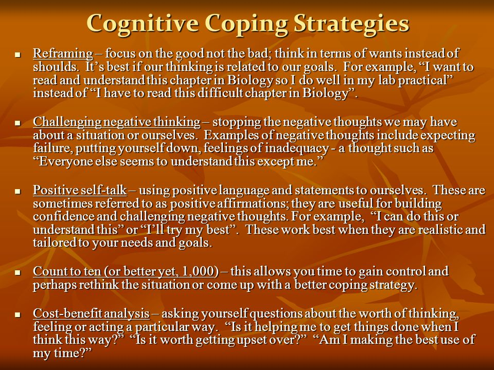 Cognitive Coping Strategies Reframing – focus on the good not the bad; think in terms of wants instead of shoulds.