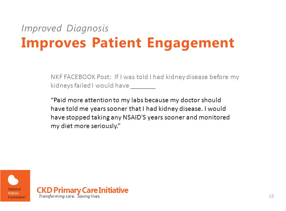Paid more attention to my labs because my doctor should have told me years sooner that I had kidney disease.