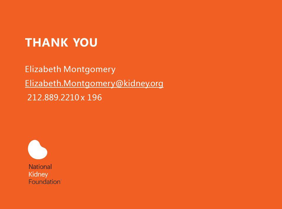 THANK YOU Elizabeth Montgomery Elizabeth.Montgomery@kidney.org 212.889.2210 x 196