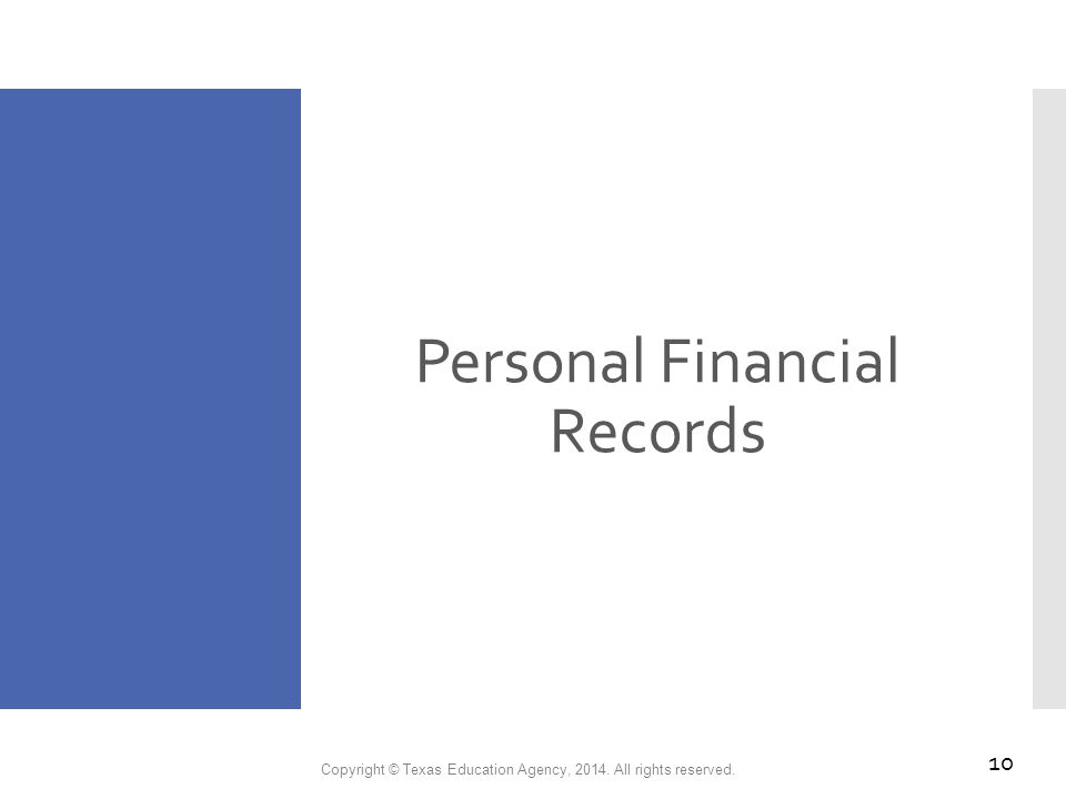 Personal Financial Records Copyright © Texas Education Agency, 2014. All rights reserved. 10