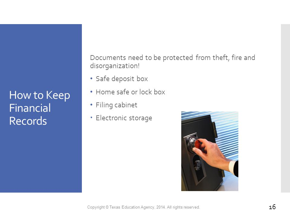 How to Keep Financial Records Documents need to be protected from theft, fire and disorganization.