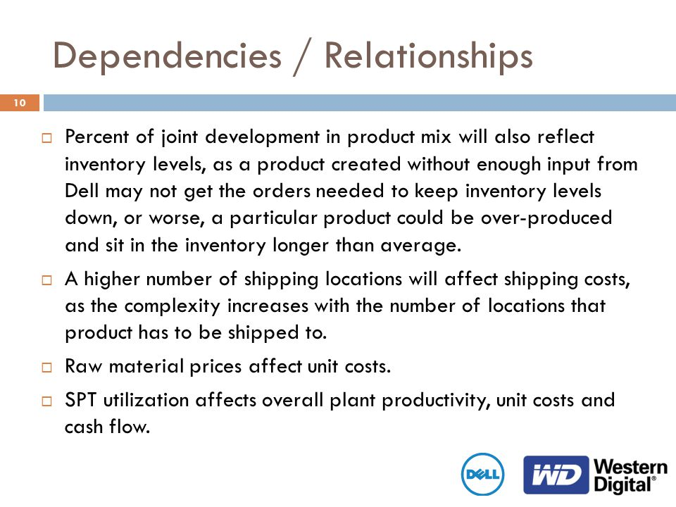 10 Dependencies / Relationships  Percent of joint development in product mix will also reflect inventory levels, as a product created without enough