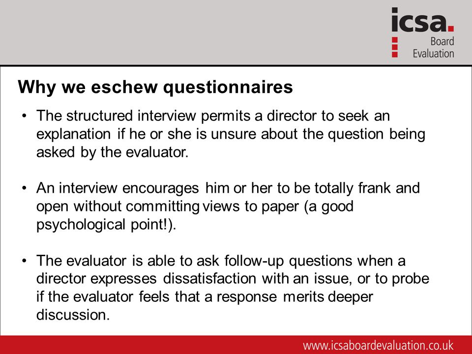 Why we eschew questionnaires The structured interview permits a director to seek an explanation if he or she is unsure about the question being asked by the evaluator.