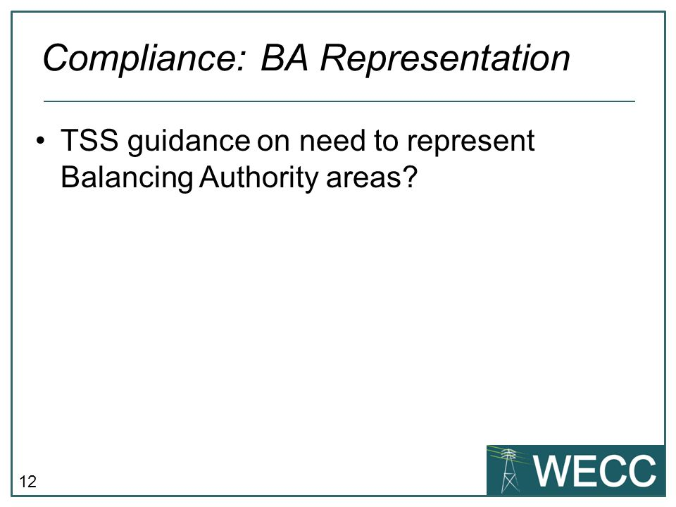 12 TSS guidance on need to represent Balancing Authority areas? Compliance: BA Representation