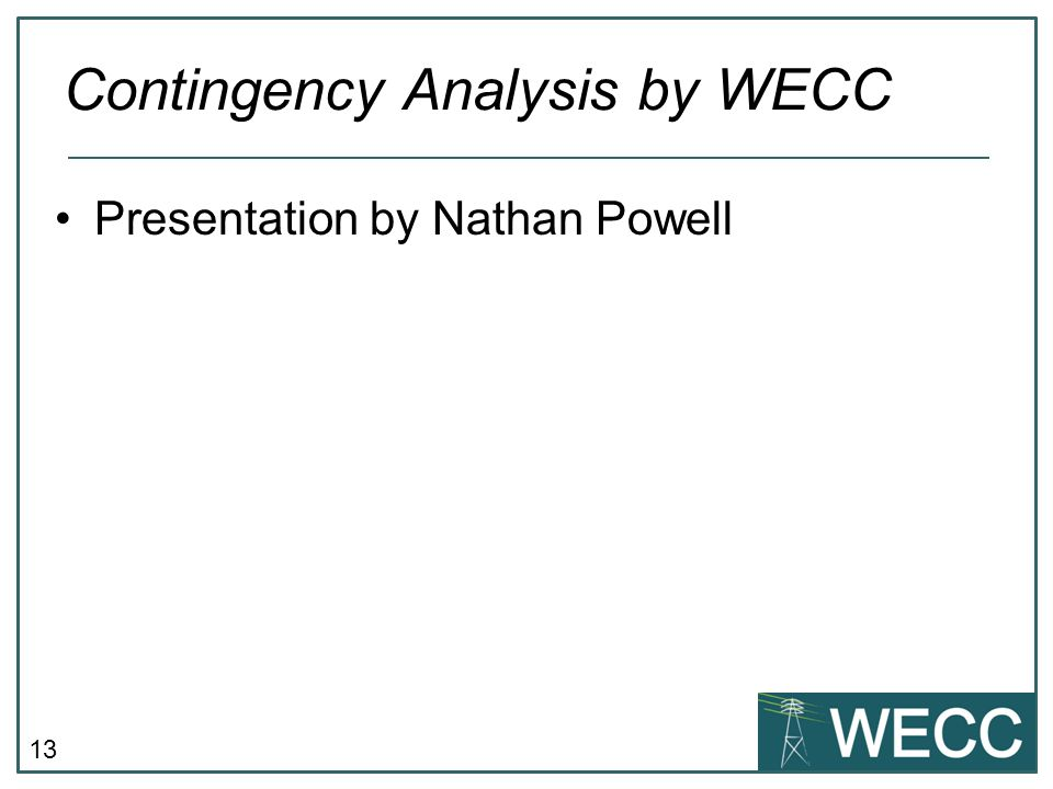 13 Presentation by Nathan Powell Contingency Analysis by WECC