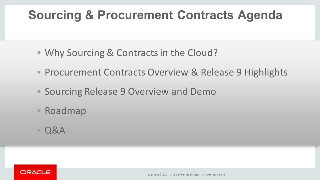 Copyright © 2014, Oracle and/or its affiliates. All rights reserved.   Sourcing & Procurement Contracts Agenda  Why Sourcing & Contracts in the Cloud