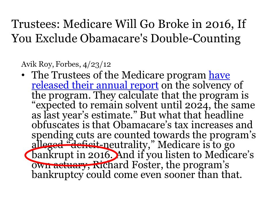 Avik Roy, Forbes, 4/23/12 The Trustees of the Medicare program have released their annual report on the solvency of the program.