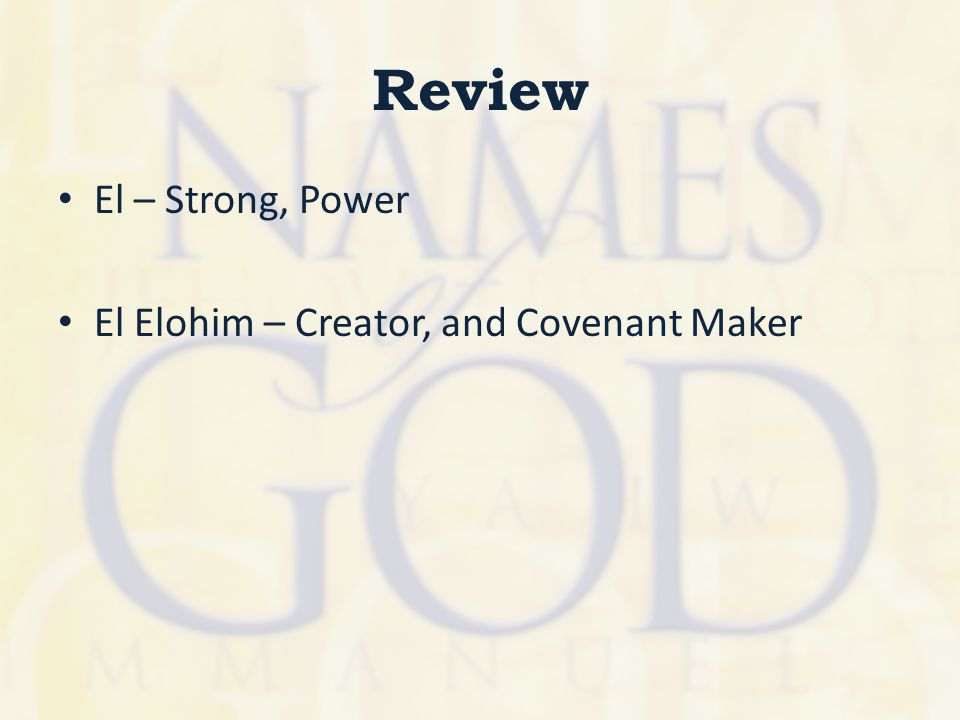 Review El – Strong, Power El Elohim – Creator, and Covenant Maker