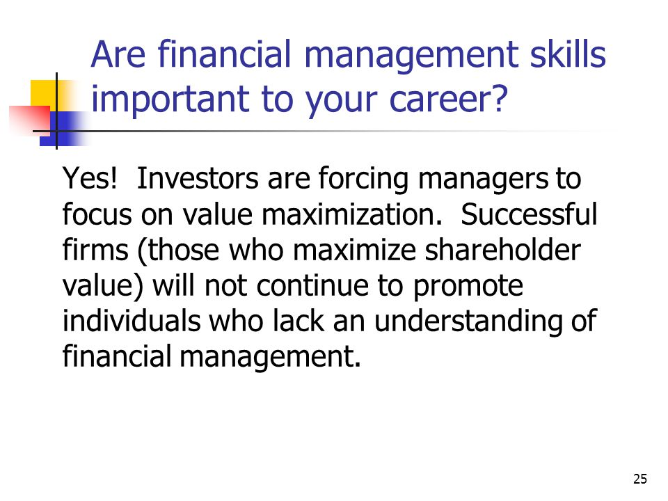 25 Yes. Investors are forcing managers to focus on value maximization.