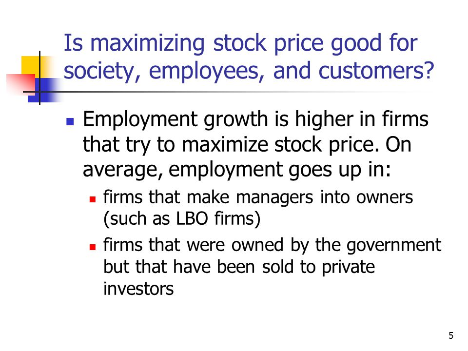 5 Is maximizing stock price good for society, employees, and customers.