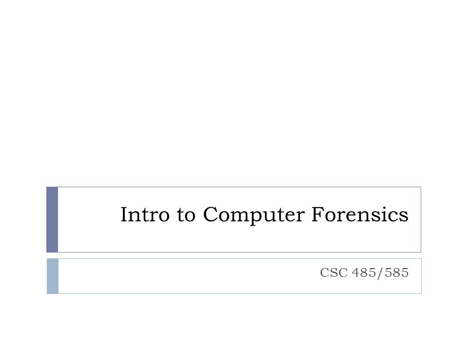 Intro to Computer Forensics CSC 485/585