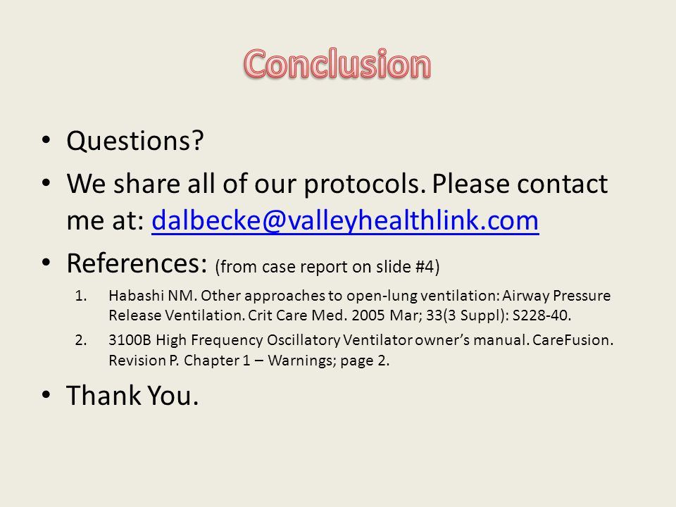 Questions? We share all of our protocols. Please contact me at: dalbecke@valleyhealthlink.comdalbecke@valleyhealthlink.com References: (from case repo