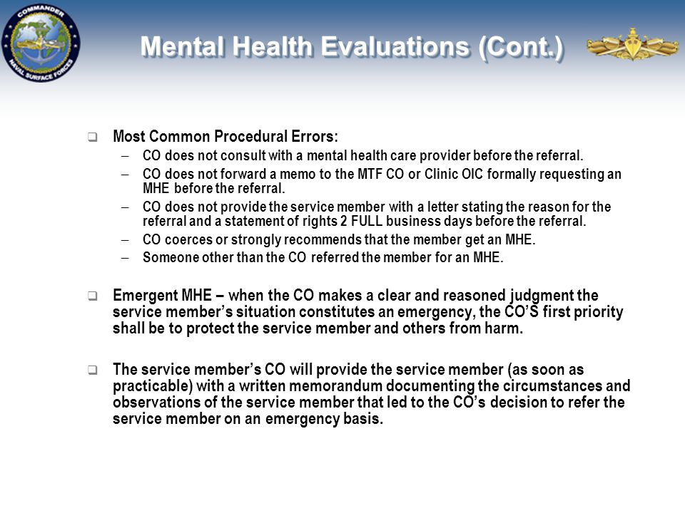 Mental Health Evaluations (Cont.)  Most Common Procedural Errors: – CO does not consult with a mental health care provider before the referral. – CO
