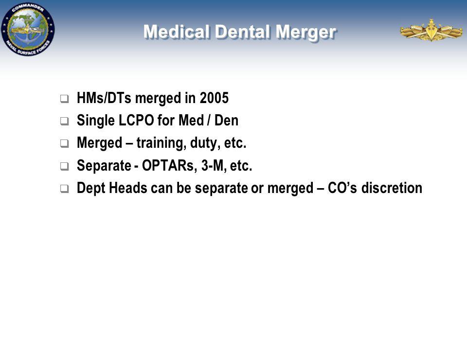 Medical Dental Merger  HMs/DTs merged in 2005  Single LCPO for Med / Den  Merged – training, duty, etc.  Separate - OPTARs, 3-M, etc.  Dept Heads