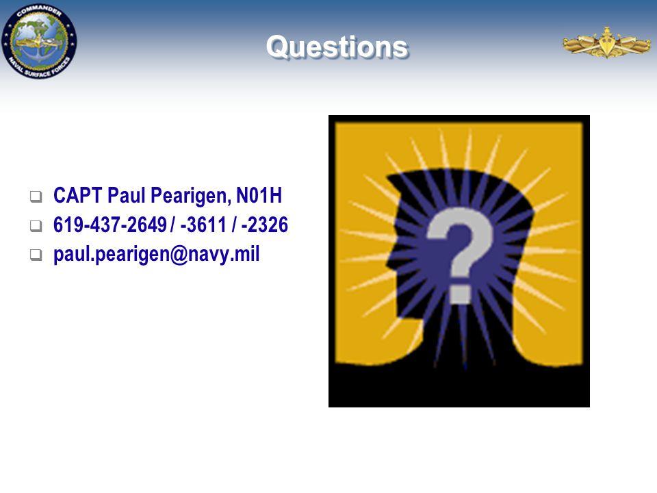 QuestionsQuestions  CAPT Paul Pearigen, N01H  619-437-2649 / -3611 / -2326  paul.pearigen@navy.mil