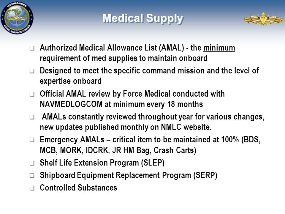 Medical Supply  Authorized Medical Allowance List (AMAL) - the minimum requirement of med supplies to maintain onboard  Designed to meet the specifi