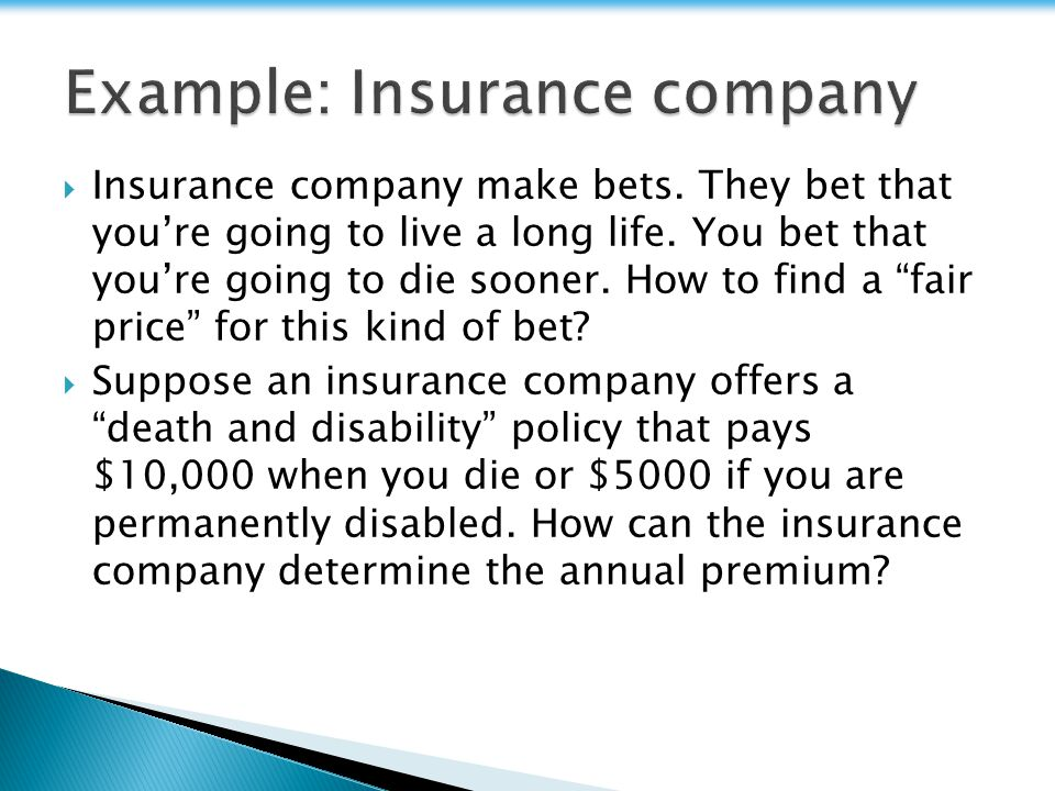  Insurance company make bets. They bet that you're going to live a long life.