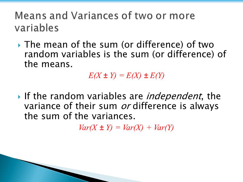  The mean of the sum (or difference) of two random variables is the sum (or difference) of the means.