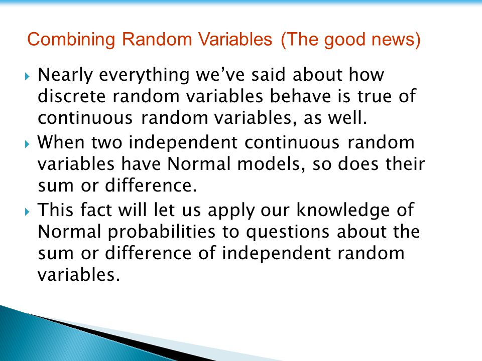  Nearly everything we've said about how discrete random variables behave is true of continuous random variables, as well.