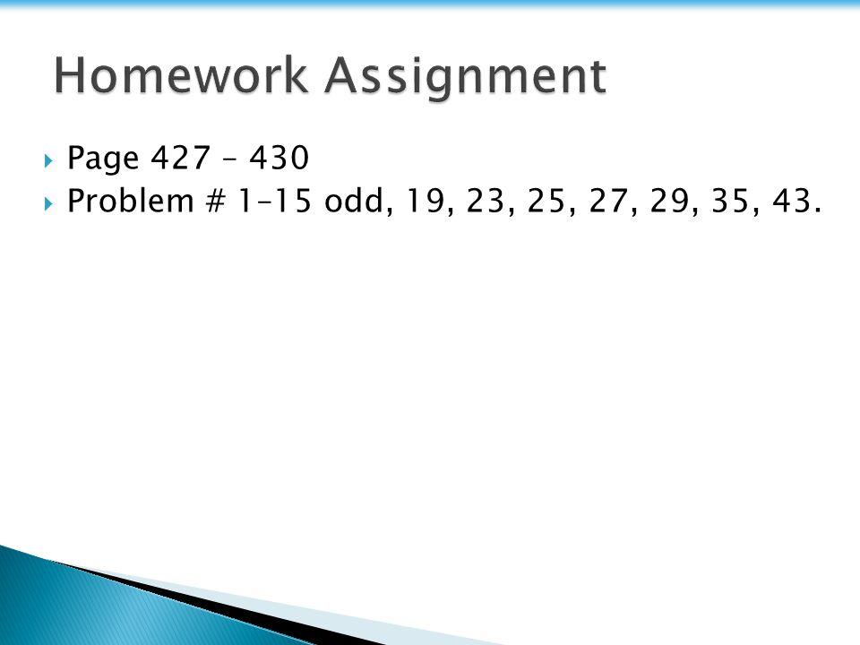  Page 427 – 430  Problem # 1–15 odd, 19, 23, 25, 27, 29, 35, 43.