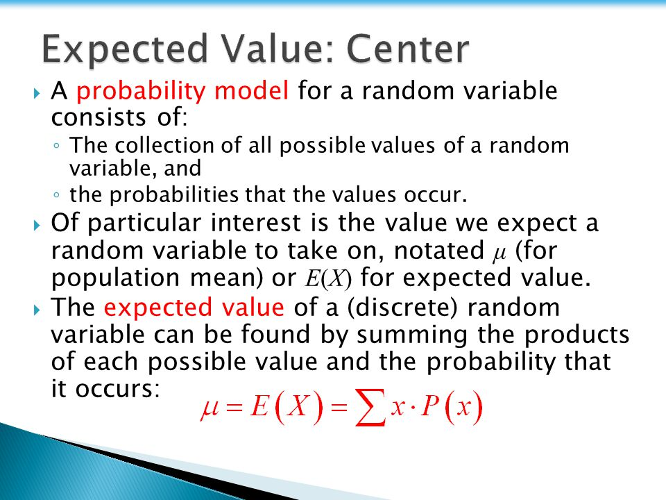  A probability model for a random variable consists of: ◦ The collection of all possible values of a random variable, and ◦ the probabilities that the values occur.