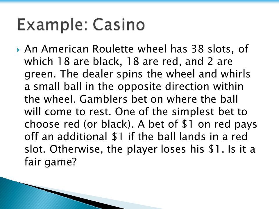  An American Roulette wheel has 38 slots, of which 18 are black, 18 are red, and 2 are green.