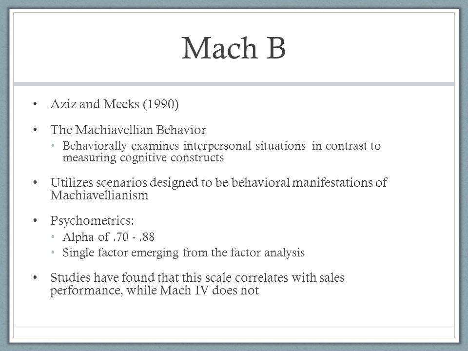 Mach B Aziz and Meeks (1990) The Machiavellian Behavior Behaviorally examines interpersonal situations in contrast to measuring cognitive constructs U