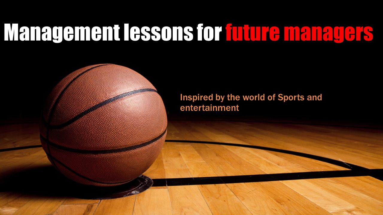 Management lessons for future managers Inspired by the world of Sports and entertainment