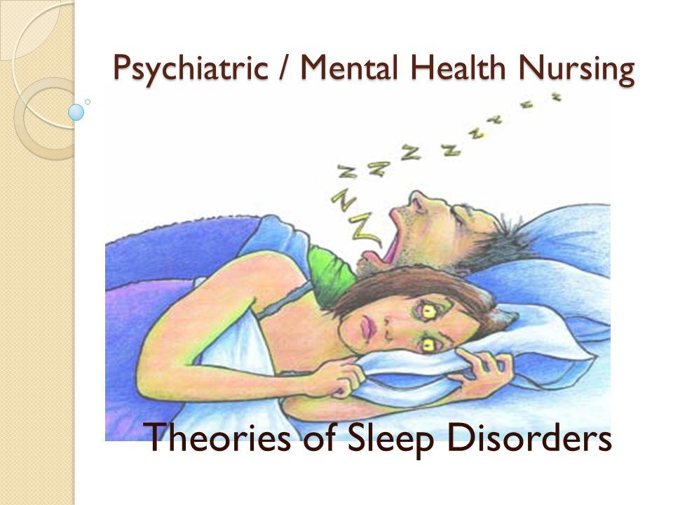 Psychiatric / Mental Health Nursing Theories of Sleep Disorders