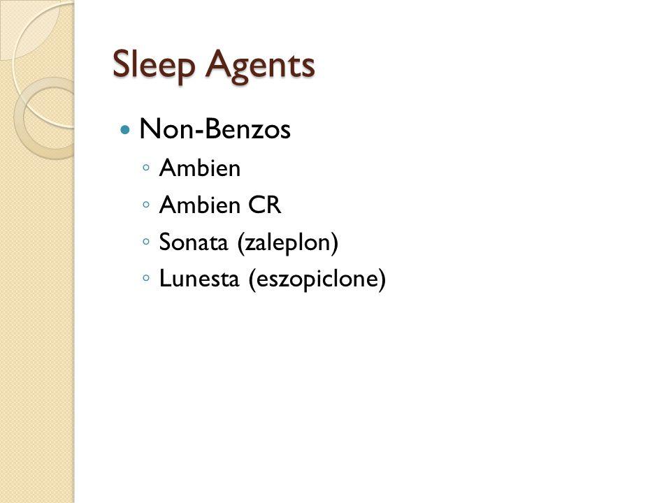 Sleep Agents Non-Benzos ◦ Ambien ◦ Ambien CR ◦ Sonata (zaleplon) ◦ Lunesta (eszopiclone)
