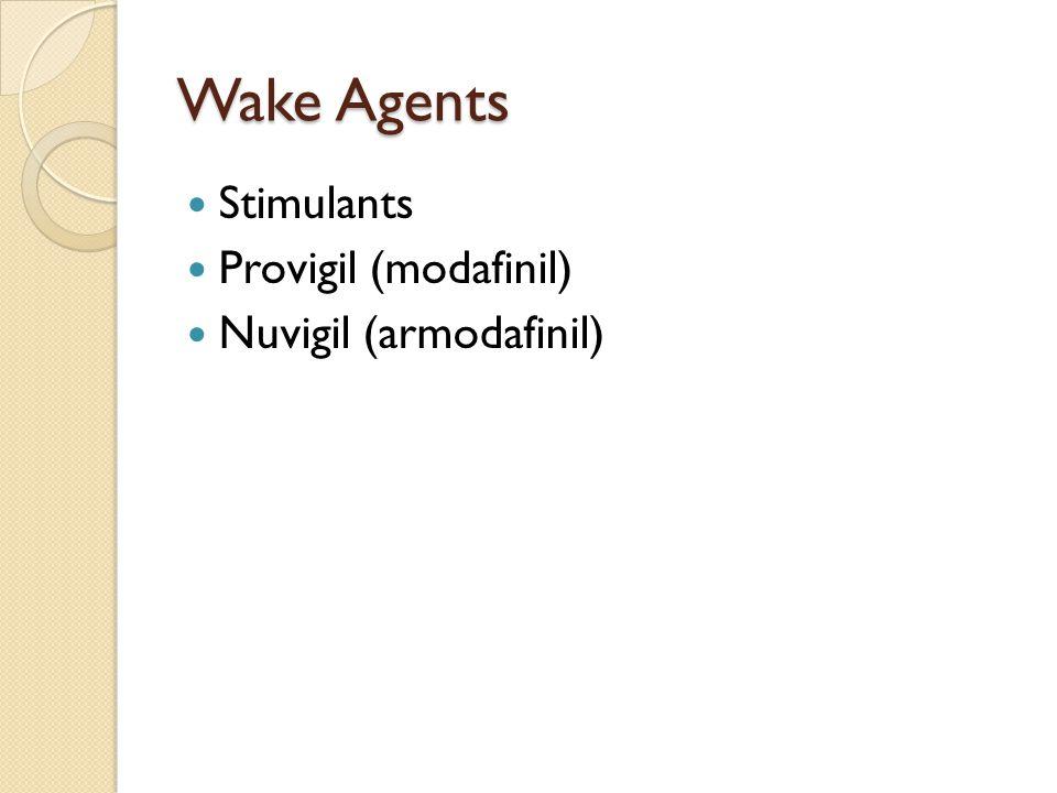 Wake Agents Stimulants Provigil (modafinil) Nuvigil (armodafinil)