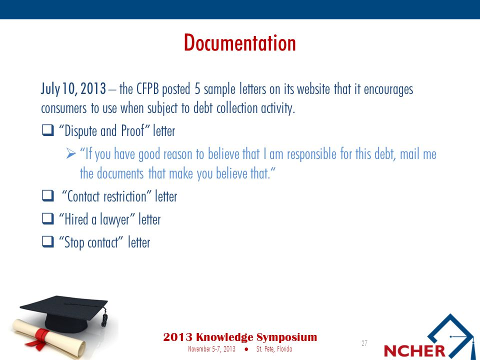 Documentation July 10, 2013 – the CFPB posted 5 sample letters on its website that it encourages consumers to use when subject to debt collection activity.