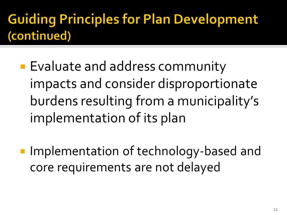  Evaluate and address community impacts and consider disproportionate burdens resulting from a municipality's implementation of its plan  Implementation of technology-based and core requirements are not delayed 11