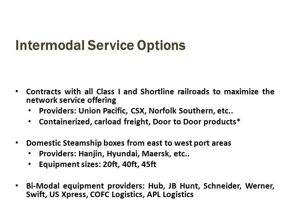 Contracts with all Class I and Shortline railroads to maximize the network service offering Providers: Union Pacific, CSX, Norfolk Southern, etc..