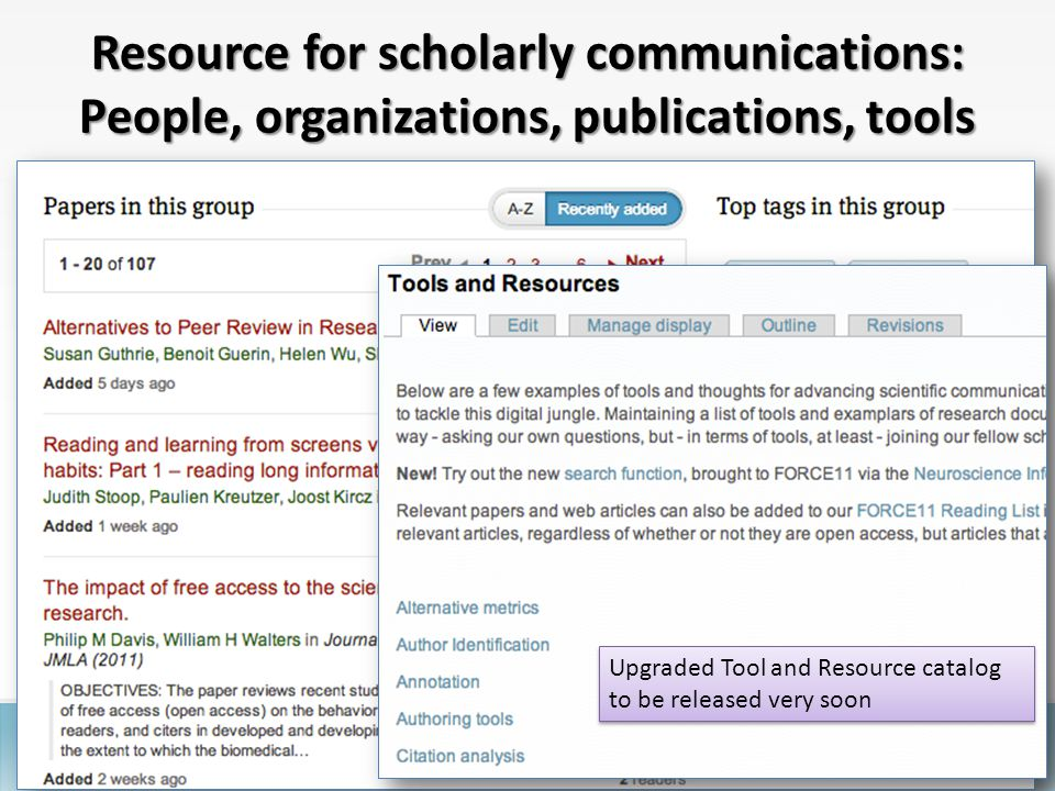 Resource for scholarly communications: People, organizations, publications, tools Upgraded Tool and Resource catalog to be released very soon
