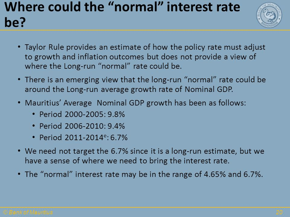 "© Bank of Mauritius Where could the ""normal"" interest rate be? Taylor Rule provides an estimate of how the policy rate must adjust to growth and infla"