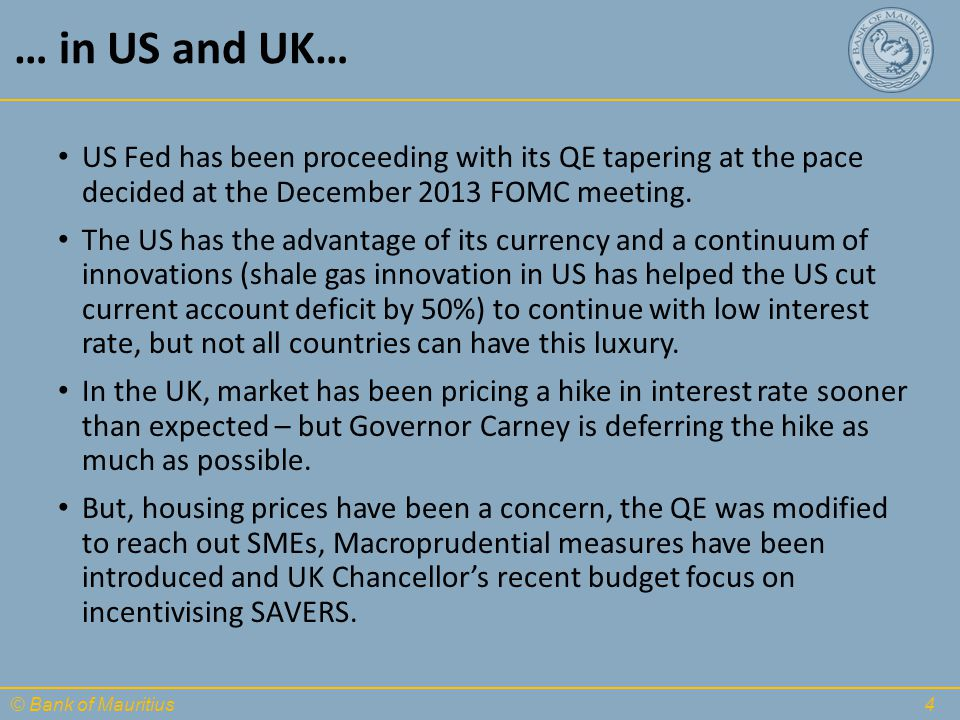 © Bank of Mauritius … in US and UK… US Fed has been proceeding with its QE tapering at the pace decided at the December 2013 FOMC meeting. The US has