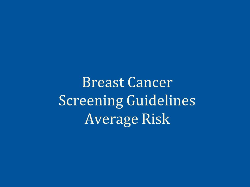ACS: Average Risk Breast Cancer Screening Women Ages > 20 years BSEIt is acceptable for women to choose to do or not do BSE regularly or irregularly.
