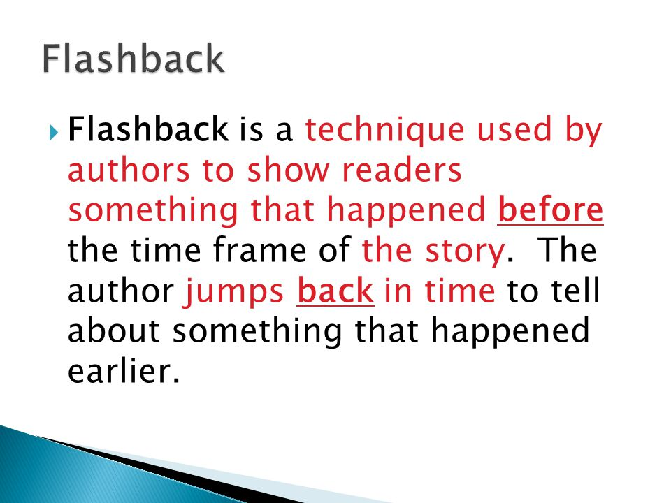  Flashback is a technique used by authors to show readers something that happened before the time frame of the story.